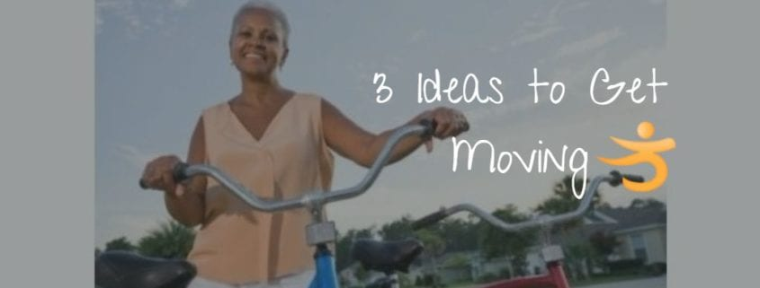 3 Ideas to get moving